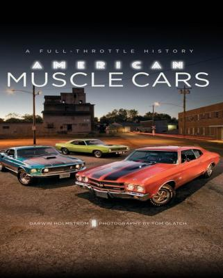 american-muscle-cars-full-throttle-history-by-darwin-holmstrom-0760350981